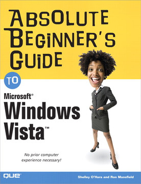 Absolute Beginner's Guide to Microsoft® Windows Vista™