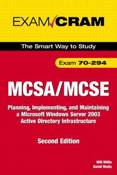 MCSE 70-294 Exam Cram: Planning, Implementing, and Maintaining a Microsoft Windows Server 2003 Active Directory Infrastructure