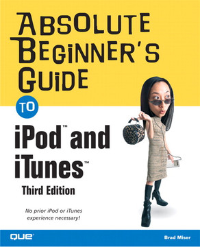 Absolute Beginner's Guide to iPod and iTunes, Third Edition