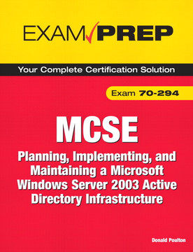 MCSE 70-294 Exam Prep: Planning, Implementing, and Maintaining a Microsoft Windows Server 2003 Active Directory Infrastructure, 2/e