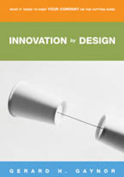 INNOVATION by DESIGN: What It Takes to Keep Your Company on the Cutting Edge