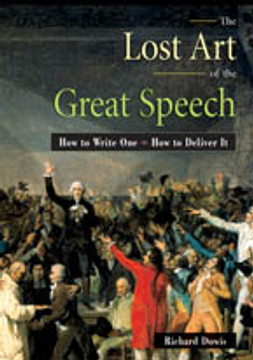 The Lost Art of the Great Speech: How to Write It * How to Deliver It