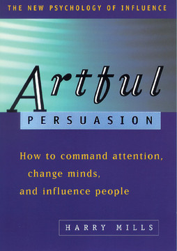Artful Persuasion: How to Command Attention, Change Minds and Influence People