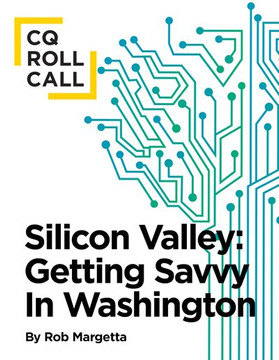 Silicon Valley: Getting Savvy In Washington