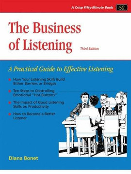 The Business of Listening: A Practical Guide to Effective Listening