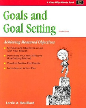 Goals and Goal Setting: Achieving Measured Objectives