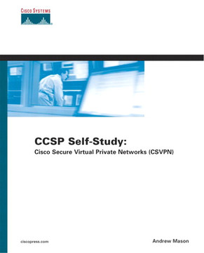 CCSP Self-Study: Cisco Secure Virtual Private Networks (CSVPN), Second Edition