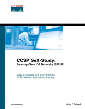 CCSP Self-Study: Securing Cisco IOS Networks (SECUR)
