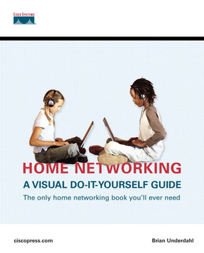 Home Networking: A Visual Do-It-Yourself Guide