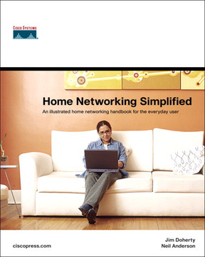 Home Networking Simplified: An Illustrated Home Networking Handbook for the Everyday User