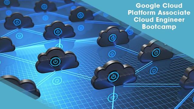 Google Cloud Platform Associate Cloud Engineer Bootcamp [Video]