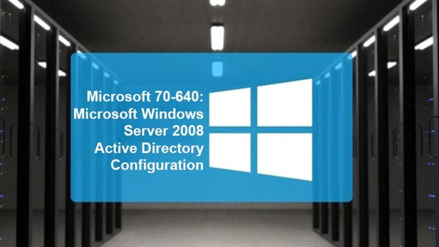 70-640: Microsoft Windows Server 2008 Active Directory Configuration