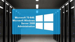 70-646: Microsoft Windows Server 2008 Administration