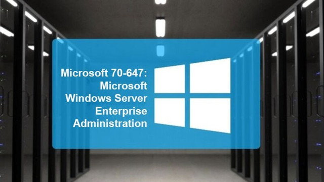 70-647: Microsoft Windows Server Enterprise Administration