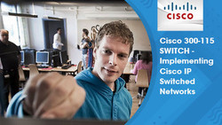 Cisco CCNP SWITCH - Implementing Cisco IP Switched Networks v2.0