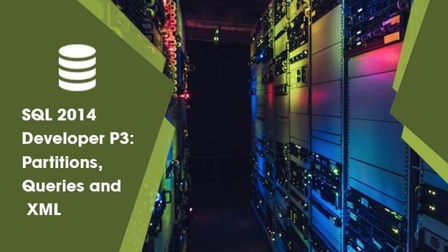 SQL 2014 Developer P3: Partitions, Queries and XML