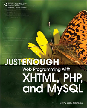 Just Enough Web Programming with XHTML™, PHP®, and MySQL®