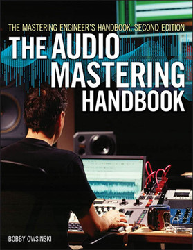 The Mastering Engineer's Handbook: The Audio Mastering Handbook, Second Edition