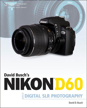 David Busch's Nikon™ D60 Guide to Digital SLR Photography