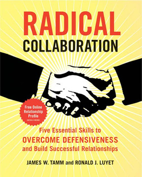 Radical Collaboration : Five Essential Skills to Overcome Defensiveness and Build Successful Relationships