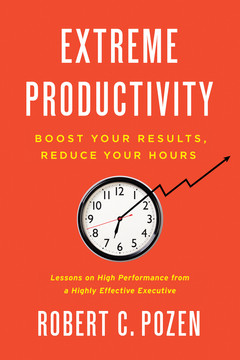 Extreme Productivity - Boost Your Results, Reduce Your Hours