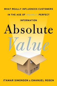 Absolute Value - What Really Influences Customers in the Age of (Nearly) Perfect Information