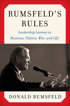 Rumsfeld's Rules - Leadership Lessons in Business, Politics, War, and Life