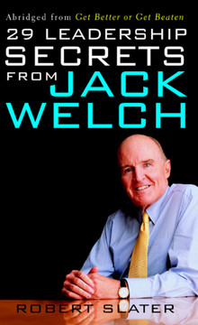 29 Leadership Secrets from Jack Welch: Abridged from Get Better or Get Beaten (Second Edition)