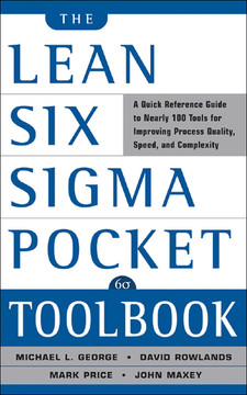 The Lean Six Sigma Pocket Toolbook: A Quick Reference Guide to Nearly 100 Tools for Improving Process Quality, Speed, and Complexity