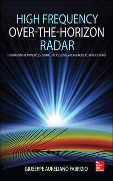 HIGH FREQUENCY OVER THE HORIZON RADAR : Fundamental Principles, Signal Processing, and Practical Applications