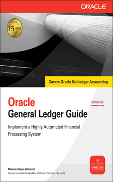 Oracle General Ledger Guide : Implement a Highly Automated Financial Processing System
