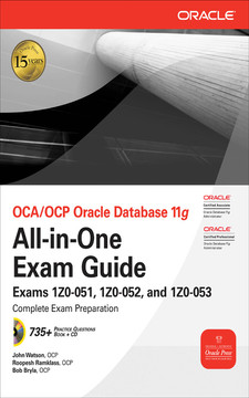 OCA/OCP Oracle Database 11g All-in-One Exam Guide with CD-ROM : Exams 1Z0-051, 1Z0-052, 1Z0-053