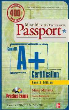 Mike Meyers' Certification Passport: CompTIA A+ Certification, Fourth Edition