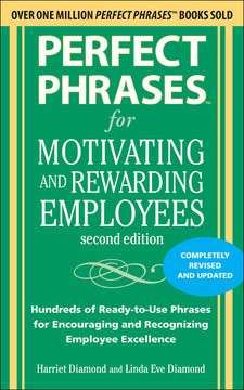 Perfect Phrases for Motivating and Rewarding Employees, Second Edition : Hundreds of Ready-to-Use Phrases for Encouraging and Recognizing Employee Excellence