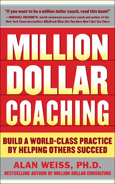 Million Dollar Coaching : Build a World-Class Practice by Helping Others Succeed