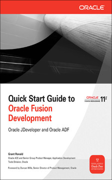 Quick Start Guide to Oracle Fusion Development: Oracle JDeveloper and Oracle ADF