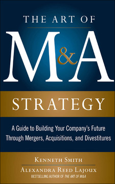 The Art of M&A Strategy: A Guide to Building Your Company's Future through Mergers, Acquisitions, and Divestitures