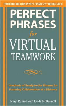 Perfect Phrases for Virtual Teamwork: Hundreds of Ready-to-Use Phrases for Fostering Collaboration at a Distance