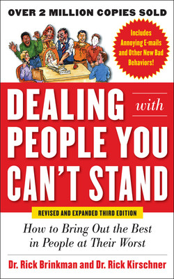 Dealing with People You Can't Stand, Revised and Expanded Third Edition: How to Bring Out the Best in People at Their Worst, 3rd Edition