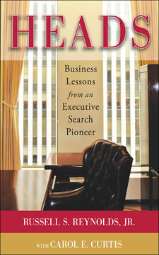 Heads: Business Lessons from an Executive Search Pioneer