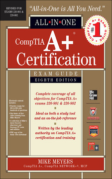 ALL IN ONE CompTIA A+ Certification: Exam Guide (Exams 220-801 & 220-802), Eight Edition