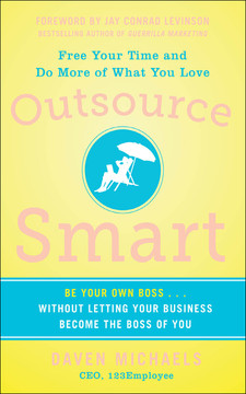 Outsource Smart: Be Your Own Boss . . . Without Letting Your Business Be the Boss of You