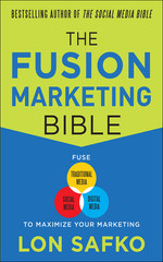 The Fusion Marketing Bible: Fuse Traditional Media, Social Media,&Digital Media to Maximize Marketing