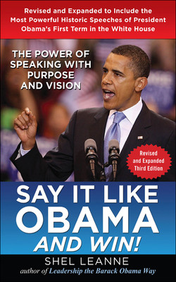Say it Like Obama and Win!: The Power of Speaking with Purpose and Vision, Revised and Expanded Third Edition, 3rd Edition