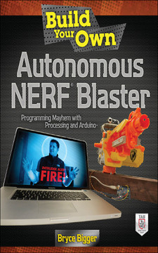 Build Your Own Autonomous NERF Blaster : Programming Mayhem with Processing and Arduino