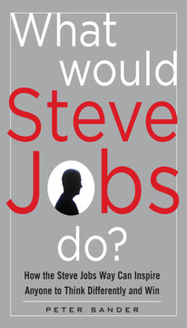 What Would Steve Jobs Do? How the Steve Jobs Way Can Inspire Anyone to Think Differently and Win (Audio Book)