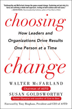 Choosing Change: How Leaders and Organizations Drive Results One Person at a Time
