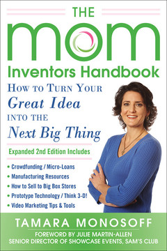 The Mom Inventors Handbook, How to Turn Your Great Idea into the Next Big Thing, Revised and Expanded 2nd Ed, 2nd Edition