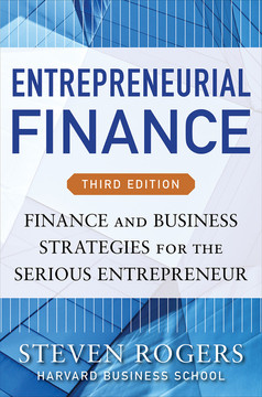 Entrepreneurial Finance, Third Edition: Finance and Business Strategies for the Serious Entrepreneur, 3rd Edition