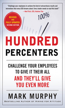 Hundred Percenters: Challenge Your Employees to Give It Their All, and They'll Give You Even More, Second Edition, 2nd Edition